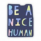 Be a Nice Human Vinyl Sticker