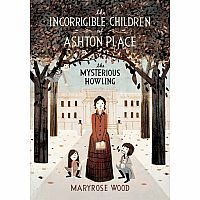 Incorrigible Children of Ashton Place #1: The Mysterious Howling