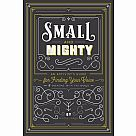 Small & Mighty: An Activist's Guide for Finding Your Voice & Engaging with the World