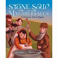 Stone Soup with Matzoh Balls: A Passover Tale in Chelm