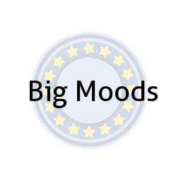 Big Moods