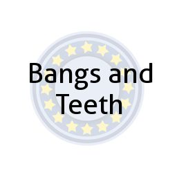 Bangs and Teeth